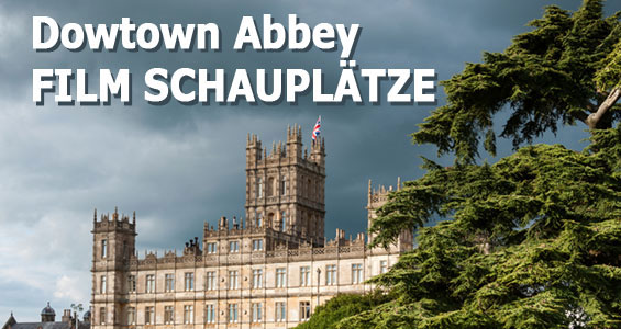 Road Trip Übersicht Drehorte berühmter Filme in Großbritannien: Downton Abbey England