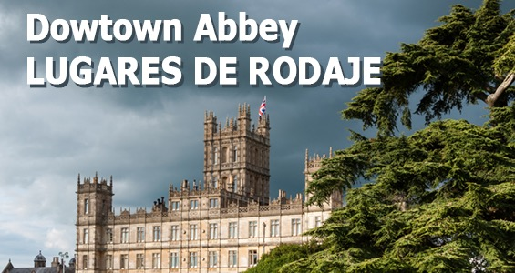 Road trip Lugares de Rodaje - Downtown Abbey