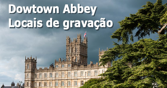 Road trip Cinematográfica no Reino Unido: Downton Abbey
